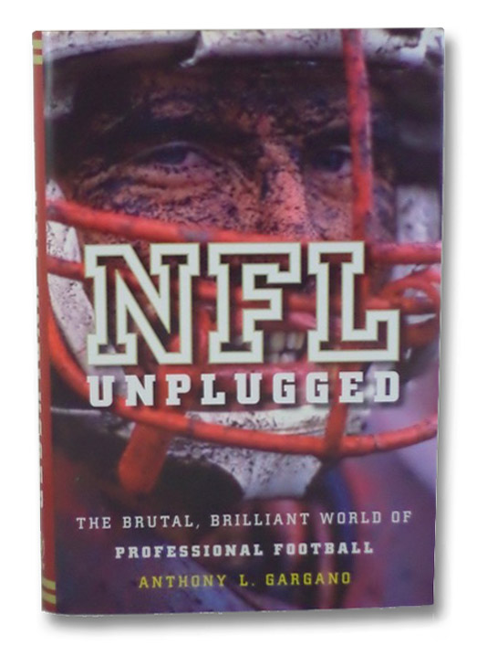NFL Unplugged: The Brutal, Brilliant World of Professional Football, Gargano, Anthony L.