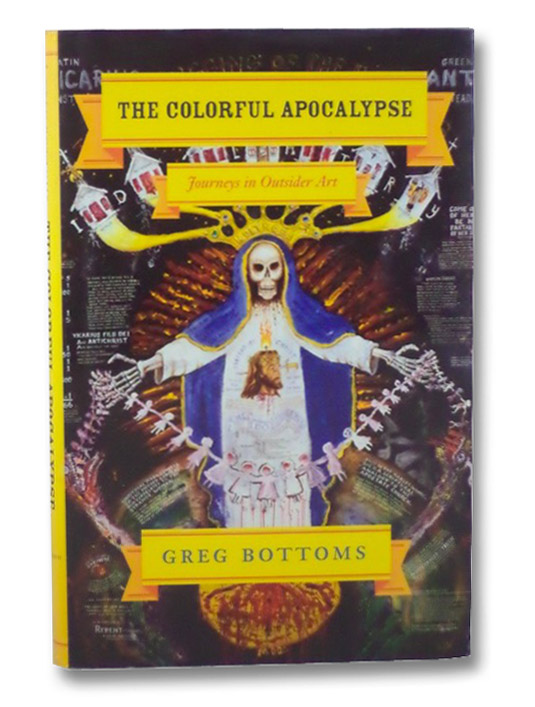 The Colorful Apocalypse: Journeys in Outsider Art, Bottoms, Greg