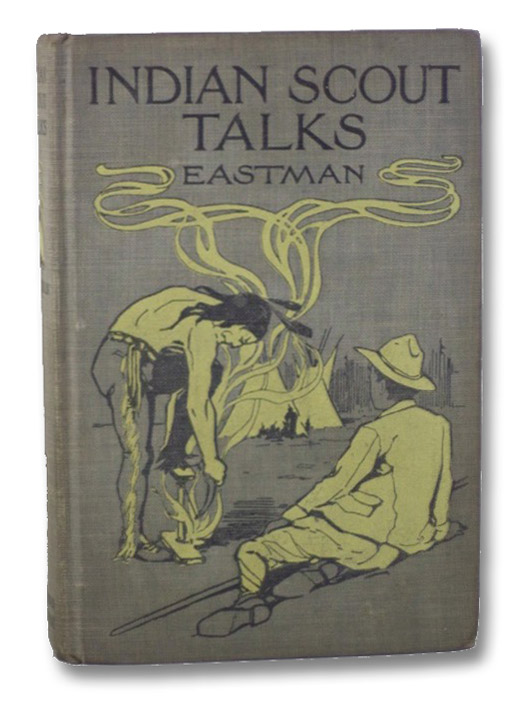 Indian Scout Talks: A Guide for Boy Scouts and Camp Fire Girls, Eastman, Charles A.