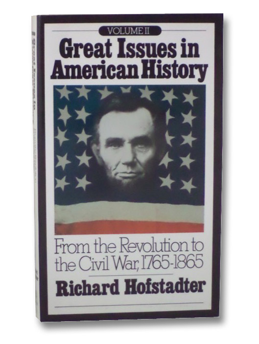 Great Issues in American History, Vol. II: From the Revolution to the Civil War, 1765-1865, Hofstadter, Richard