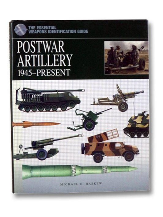 Postwar Artillery: 1945-Present (The Essential Weapons Identification Guide), Haskew, Michael E.