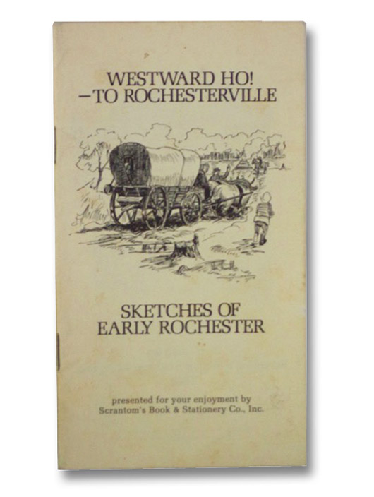 Westward Ho! --To Rochesterville: Sketches of Early Rochester