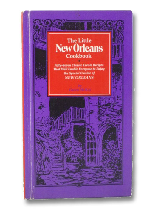 The Little New Orleans Cookbook: Fifty-Seven Creole Recipes That Will Enable Everyone to Enjoy the Special Cuisine of New Orleans, McKee, Gwen