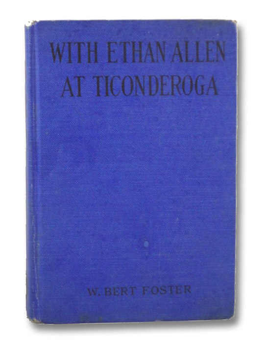 With Ethan Allen at Ticonderoga, Foster, W. Bert
