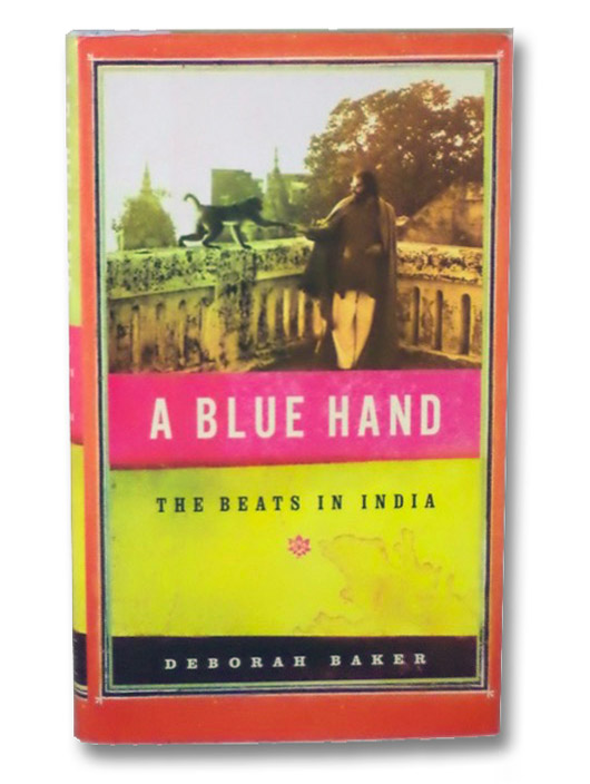A Blue Hand: The Beats in India, Baker, Deborah