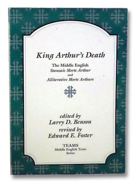 King Arthur's Death: The Middle English Stanzaic Morte Arthur and Alliterative Morte Arthure, Benson, Larry D.