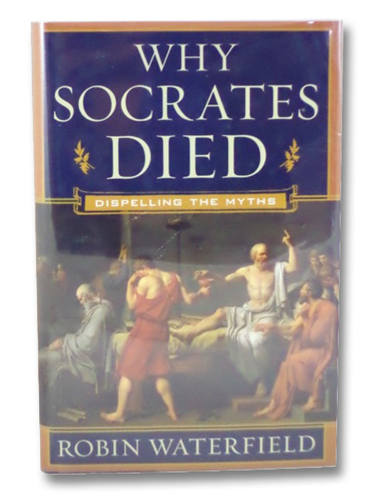 Why Socrates Died: Dispelling the Myths, Waterfield, Robin