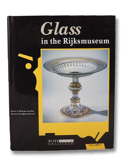 Glass in the Rijksmuseum Volume I [1] (Catalogues of the Applied Arts in the Rijksmuseum Amsterdam, Volume 2 - I), van Eck, Pieter C. Ritsema; Zijlstra-Zweens, Henrica M.