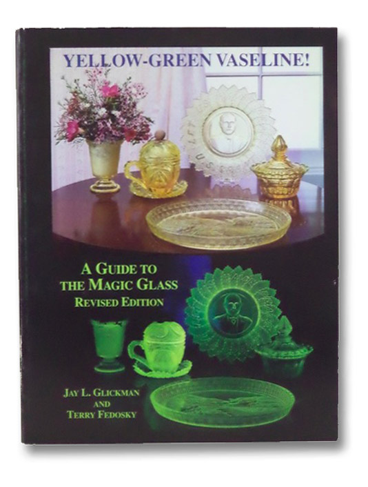 Yellow-Green Vaseline! A Guide to the Magic Glass, Glickman, Jay; Fedosky, Terry