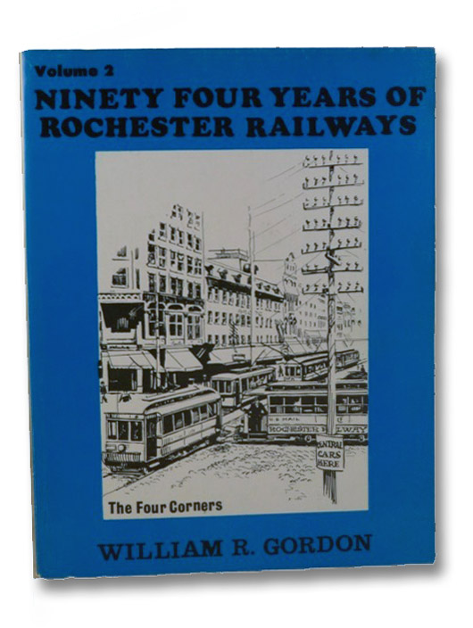 Ninety Four Years of Rochester Railways Volume 2: Rochester Lines; Ruggles Rotary Plows and Sweepers; Subway: 138 Photos and 5 Maps; Suburban Bay Railroad to Sea Breeze, Irondequoit Railroad; Tickets, Transfers and Tokens; Trackless Trolleys: 1923-1932; Rochester and Sodus Bay: 1901-1929; Rochester and Eastern Rapid Railway: Pittsford, Canandaigua, Geneva and Victor: 1903-1930; Rochester, Syracuse and Eastern R.R. - The On Time Route: 1906-1931; Buffalo, Lockport and Rochester Railroad: 1908-1931; Rochester, Charlotte and Manitou Beach Railroad: 1894-1924; Erie Railroad - The Electrics to Avon and Mt. Morris: 1907-1934; Rochester Co-ordinated Bus Lines: Blue Bus and Others: 1906-1950; Lima and Honey Falls Railroad: Steam and Electric, Gordon, William R. [Reed]