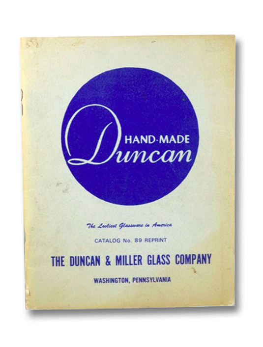 Hand-Made Duncan: Catalog No. 89 Reprint [Duncan's Early American Sandwich Glass] (The Duncan and Miller Glass Company), Harold, Richard; Roach, Robert