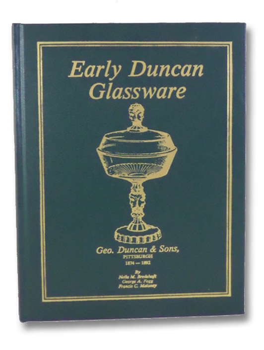 Early Duncan Glassware: Geo. Duncan & Sons, 1874-1892 - A Comprehensive Study of One Firm, Its History, Its Products, and the Times, Bredehoft, Neila M.; Fogg, George A.; Maloney, Francis C.