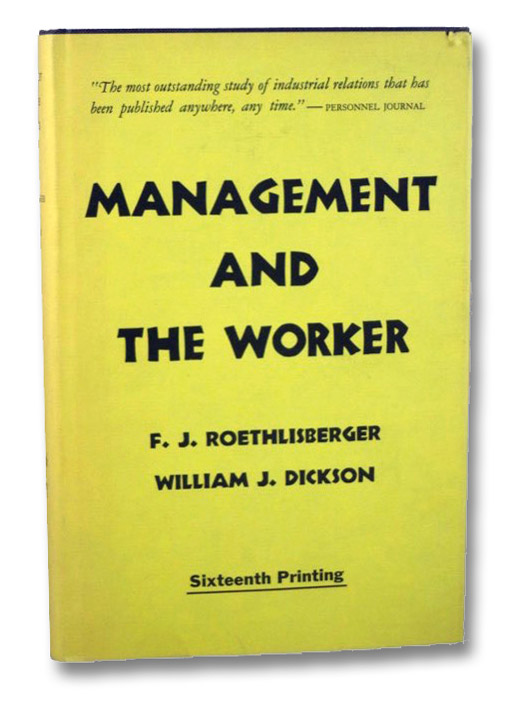 Management and the Worker: An Account of a Research Program Conducted by the Western Electric Company, Hawthorne Works, Chicago, Roethlisberger, F.J.; Dickson, William J.