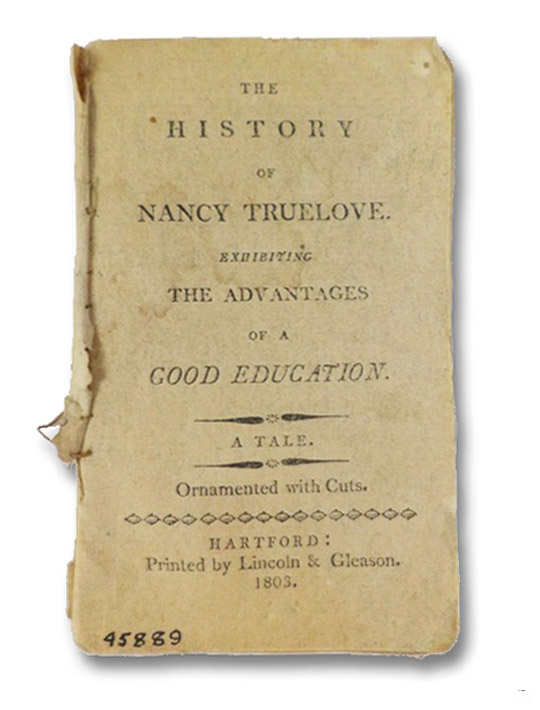 The History of Nancy Truelove. Exhibiting the Advantages of a Good Education.