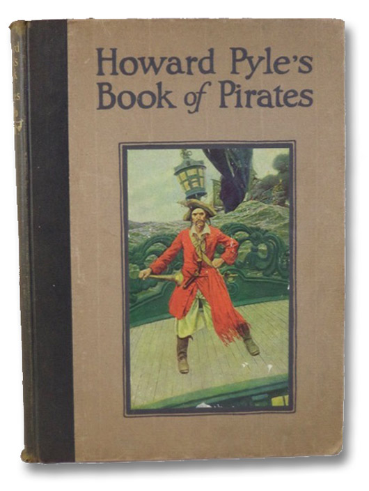 Howard Pyle's Book of Pirates: Fiction, Fact & Fancy Concerning the Buccaneers & Marooners of the Spanish Main, from the Writing & Pictures of Howard Pyle, Pyle, Howard; Johnson, Merle