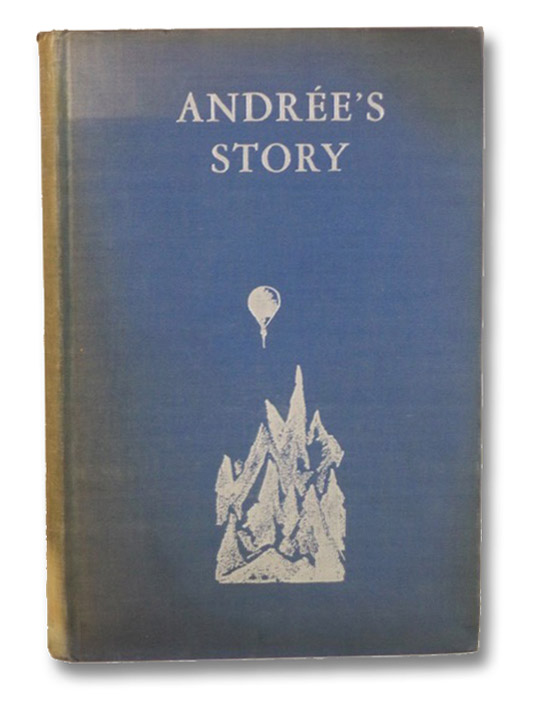 Andree's Story: The Complete Record of His Polar Flight, 1897, Andree, S.A. [Salomon August]; Strindberg, Nils; Fraenkel, K. [Knut]