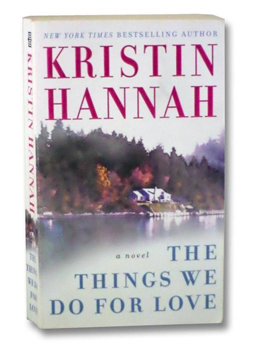 The Things We Do For Love: A Novel, Hannah, Kristin