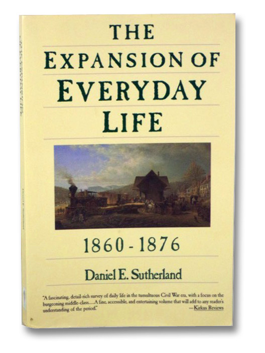 The Expansion of Everyday Life, 1860-1876, Sutherland, Daniel E.