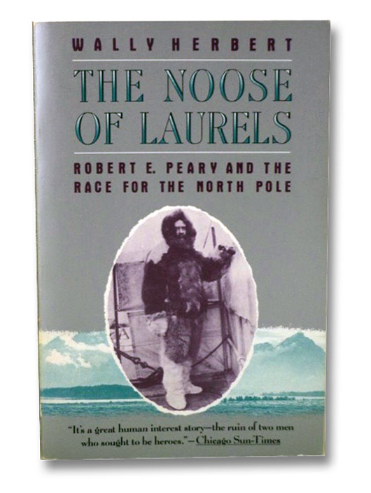 The Noose of Laurels: Robert E. Peary and the Race for the North Pole, Herbert, Wally