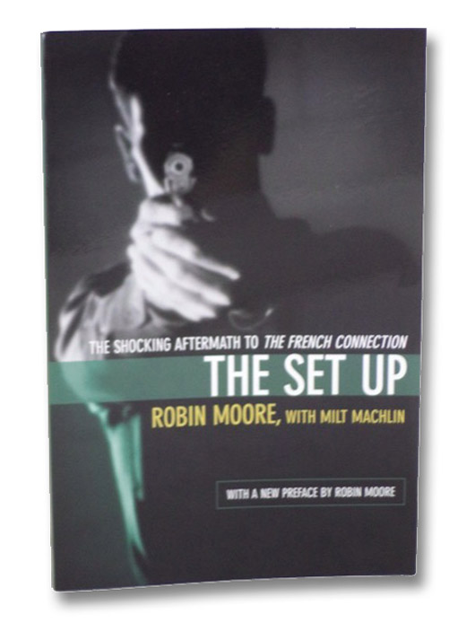 The Set Up: The Shocking Aftermath to The French Connection, Moore, Robin; Machlin, Milt