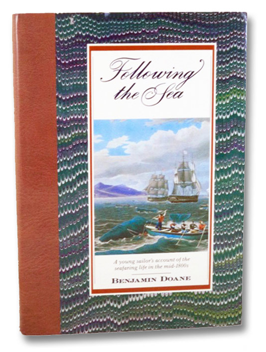 Following the Sea: A Young Sailor's Account of the Seafaring Life in the Mid-1800s, Doane, Benjamin