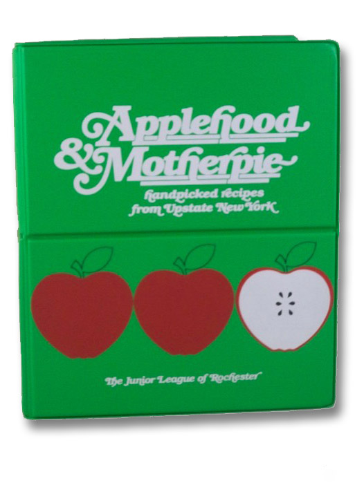 Applehood & Motherpie: Handpicked Recipes from Upstate New York, The Junior League of Rochester