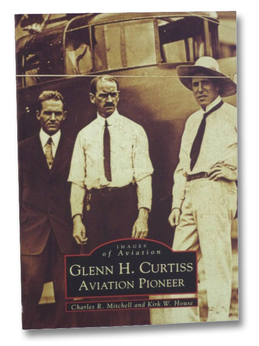 Glenn H. Curtis: Aviation Pioneer (Images of Aviation), Mitchell, Charles R.; House, Kirk W.