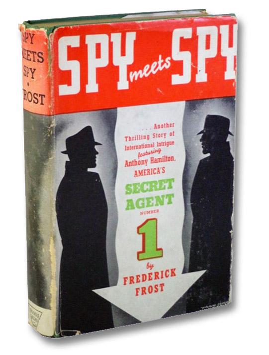 Spy Meets Spy: A Thrilling Story of International Intrigue Featuring Anthony Hamilton, America's Secret Agent Number One, Frost, Frederick [Brand, Max]
