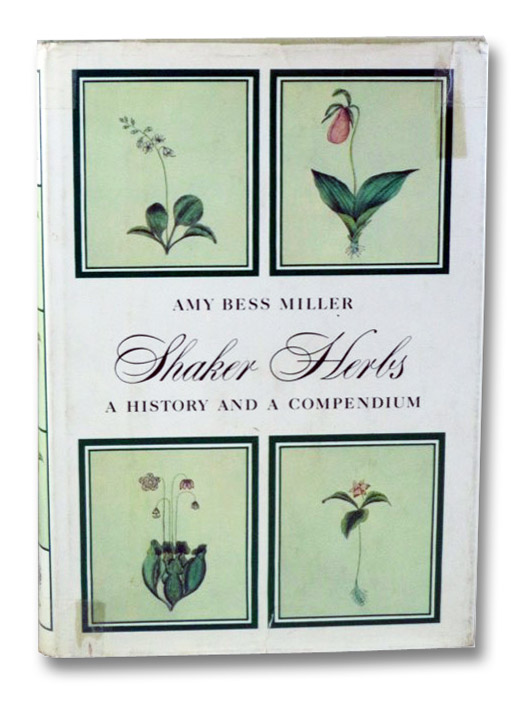 Shaker Herbs: A History and Compendium, Miller, Amy Bess
