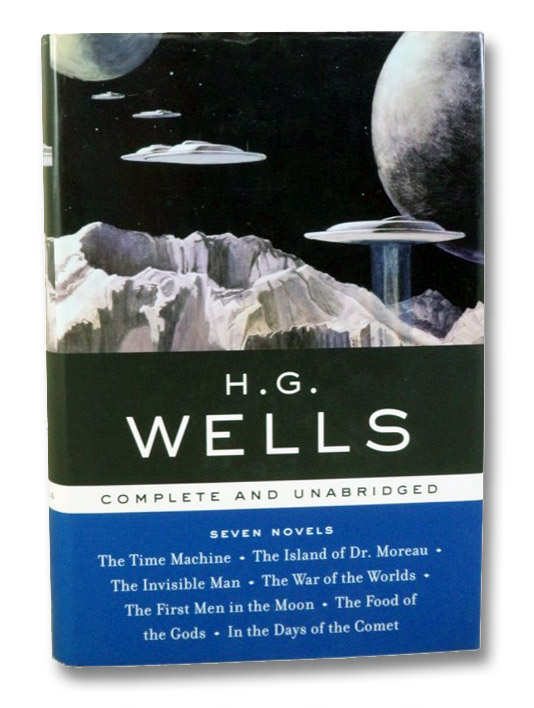 H.G. Wells: Seven Novels, Complete and Unabridged - The Time Machine; The Island of Dr. Moreau; The Invisible Man; The War of the Worlds; The First Men in the Moon; The Food of the Gods; In the Days of the Comet, Wells, H.G. [Herbert George]