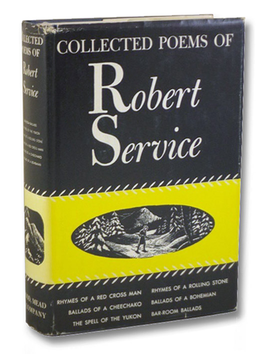 Collected Poems of Robert Service: Rhymes of a Red Cross Man; RHymes of a Rolling Stone; Ballads of a Cheechako; Ballads of a Bohemian; The Spell of the Yukon; Bar-Room Ballads, Service, Robert W. [William]