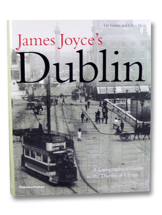 James Joyce's Dublin: A Topographical Guide to the Dublin of Ulysses, with 121 Illustrations, Gunn, Ian; Hart, Clive; Beck, Harald