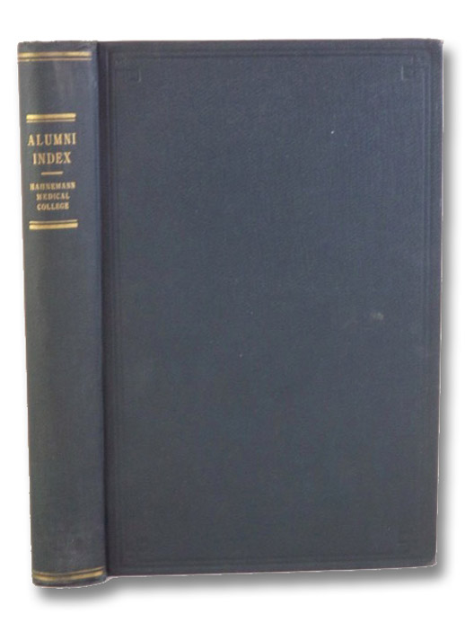 Biographical Index of the Graduates of the Homoeopathic Medical College of Pennsylvania and the Hahnemann Medical College and Hospital of Philadelphia, Including a History of the College and Hospital. A List of All the Graduates Arranged by Years of Graduation. Also a List of the Graduates Who Are Now in the Medical Military Service of the United States., Bradford, Thomas Lindsley