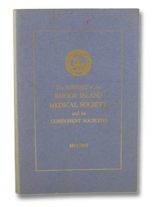 The History of the Rhode Island Medical Society and Its Component Societies, 1812-1962