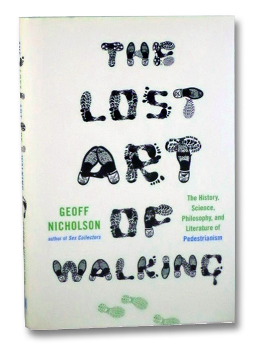 The Lost Art of Walking: The History, Science, Philosophy, and Literature of Pedestrianism, Nicholson, Geoff