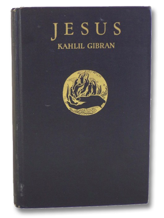 Jesus, The Son of Man: His Words and His Deeds as Told and Recorded by Those Who Knew Him, Gibran, Kahlil