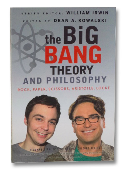 The Big Bang Theory and Philosophy: Rock, Paper, Scissors, Aristotle, Locke, Irwin, William; Kowalski, Dean A.