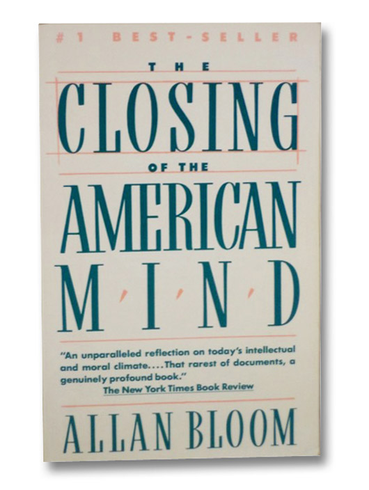 The Closing of the American Mind: How Higher Education Has Failed Democracy and Impoverished the Souls of Today's Students, Bloom, Allan