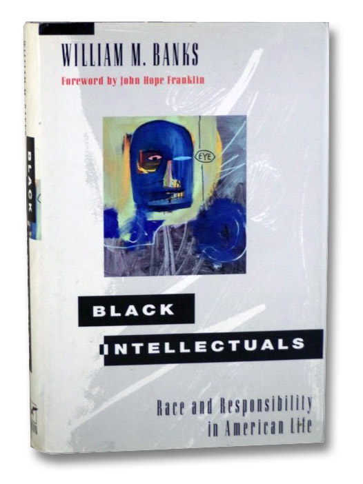 Black Intellectuals: Race and Responsibility in American Life, Banks, William M.