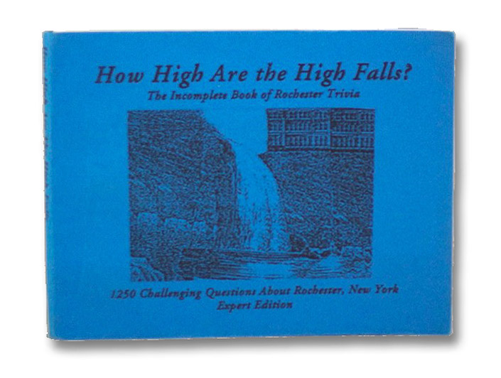 How High Are the High Falls? The Incomplete Book of Rochester Trivia