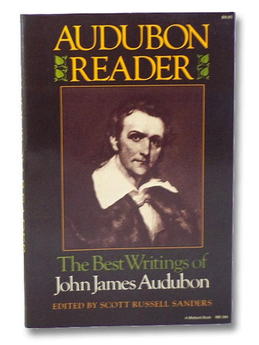 Audubon Reader: The Best Writings of John James Audubon, Audubon, John James; Sanders, Scott Russell