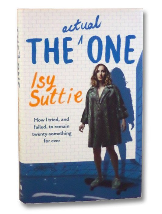 The Actual One: How I Tried, and Failed, to Remain Twenty-Something Forever, Suttie, Isy