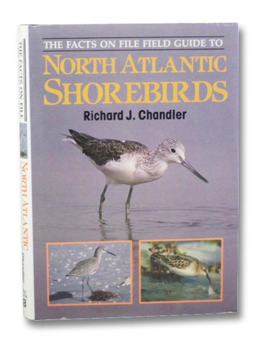 The Facts on File Field Guide to North Atlantic Shorebirds: A Photographic Guide to the Waders of Western Europe and Eastern North America, Chandler, Richard J.