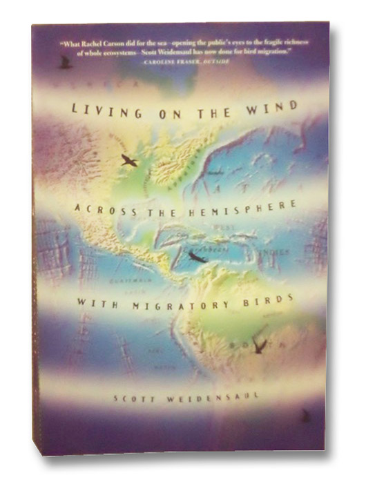 Living on the Wind: Across the Hemisphere with Migratory Birds, Weidensaul, Scott