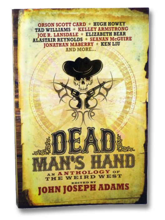 Dead Man's Hand: An Anthology of the Weird West, Adams, John Joseph (Edited)