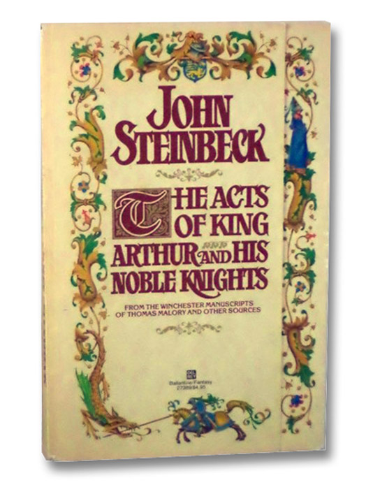 The Acts of King Arthur and His Noble Knights, From the Winchester Manuscripts of Thomas Malory & Other Sources, Steinbeck, John
