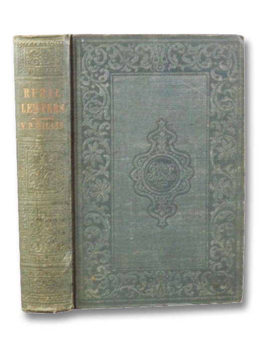 Rural Letters and Other Records of Thought at Leisure, Written in the Intervals of More Hurried Literary Labor: Letters from Under a Bridge; The Four Rivers; Letter; Glenmary Poems; Open-Air Musings in the City; Invalid Rambles in Germany, in the Summer of 1845; Letters from Watering-Places; A Plain Man's Love, Willis, N. Parker