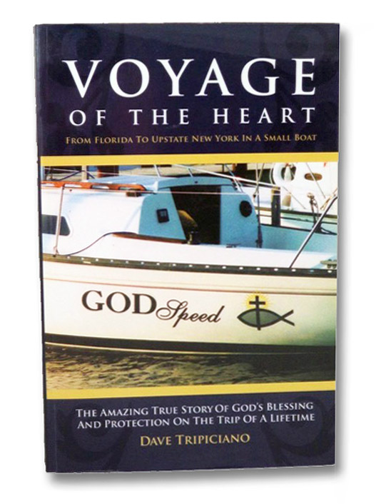 Voyage of the Heart: From Florida to Upstate New York in a Small Boat, Tripiciano, Dave