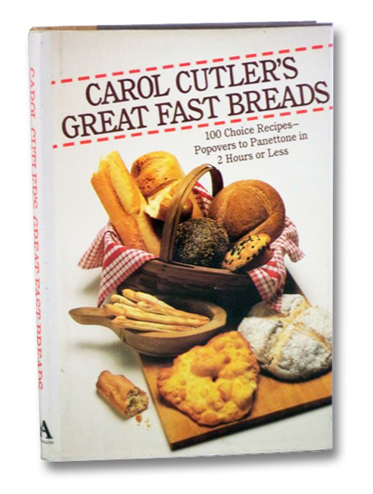 Carol Cutler's Great Fast Breads: 100 Choice Recipes -- Popovers to Panettone in 2 Hours or Less, Cutler, Carol