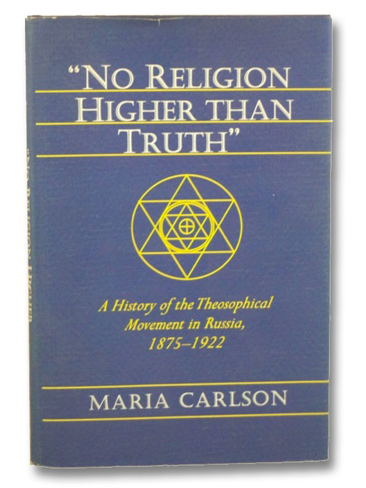 No Religion Higher Than Truth: A History of the Theosophical Movement in Russia, 1875-1922, Carlson, Maria